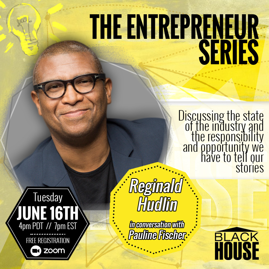 Watch And Learn: The Blackhouse Foundation Kicks Off Their Entrepreneur Series With Reginald Hudlin